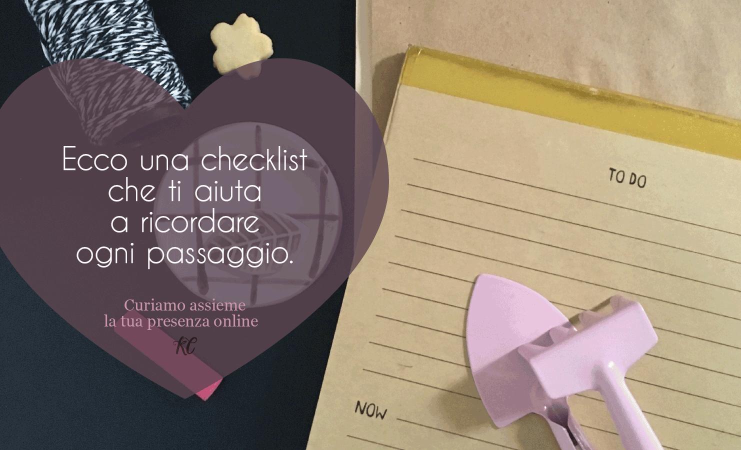 Una checklist per ogni passaggio da fare.